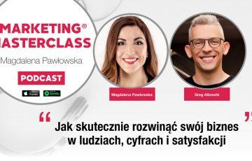 Jak skutecznie rozwinąć swój biznes w ludziach, cyfrach i satysfakcji – gość Greg Albrecht. Podcast Marketing MasterClass