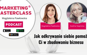 Jak odkrywanie siebie pomoże Ci w zbudowaniu biznesu – gość Ewelina Stępnicka