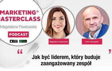 Jak być liderem, który buduje zaangażowany zespół – gość Piotr Cieszewski