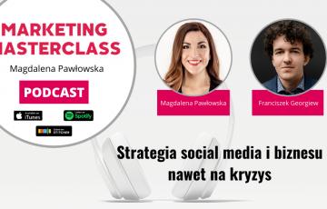Strategia social media i biznesu nawet na kryzys – gość Franciszek Georgiew