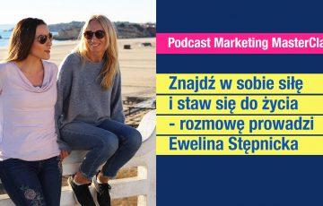 Znajdź w sobie siłę i staw się do życia – prowadzi Ewelina Stępnicka